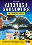 Airbrush-Grundkurs: Das Einsteigerhandbuch