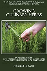 Growing Culinary Herbs: The Complete Guide to Growing and Using Fresh Herbs
