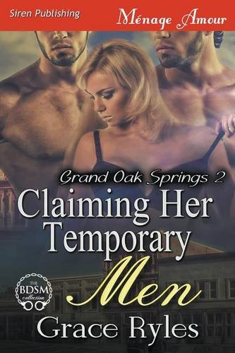 Claiming Her Temporary Men [Grand Oak Springs 2] (Siren Publishing Menage Amour)