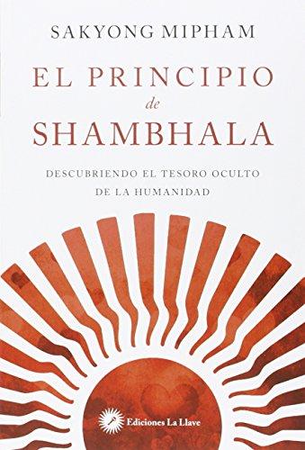 El principio de shambhala : descubriendo el tesoro oculto de la humanidad
