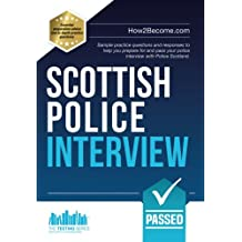 Scottish Police Interview: Sample practice questions and responses to help you prepare for and pass your police interview with Police Scotland. (Testing Series)