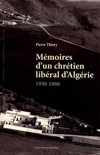 Mémoires d'un chrétien libéral d'Algérie (1930-1960)
