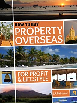 How to Buy Property Overseas For Profit and Lifestyle (English Edition) von [Bakerson, J.R.]