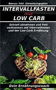 Intervallfasten mit Low Carb: Schnell und gesund abnehmen und Fett verbrennen...