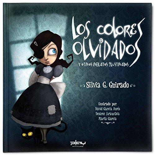 Los colores olvidados y otros relatos ilustrados por Silvia González Guirado