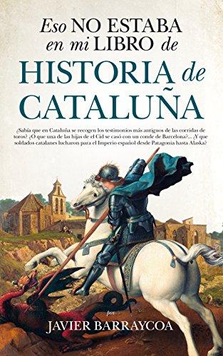 Eso no estaba en mi libro de Historia de Cataluña por Javier Barraycoa