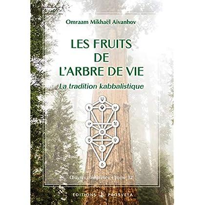 Les Fruits de l'Arbre de Vie: La Tradition kabbalistique (Œuvres complètes (FR))