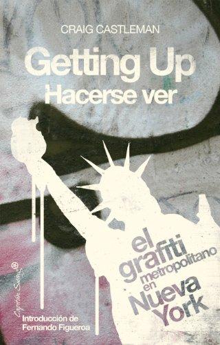 Getting Up / Hacerse Ver.: El grafiti metropolitano en Nueva York (Inclasificables) por Craig Castleman