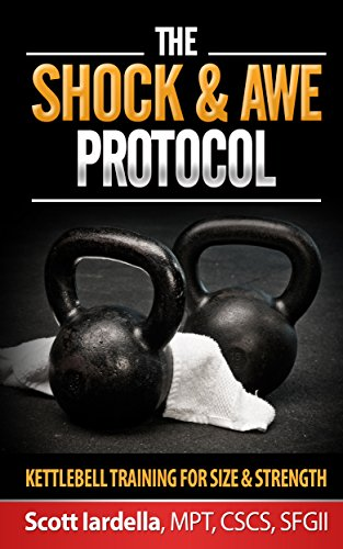 The Shock And Awe Protocol: Kettlebell Training For Size And Strength (English Edition) por Scott Iardella