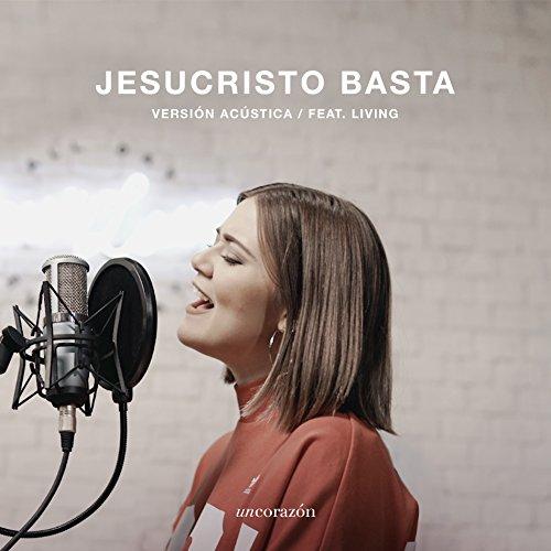 Jesucristo Basta (Ver. Acústica) feat. Living (De Corazon)