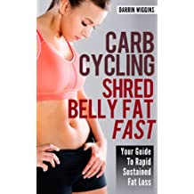 Carb Cycling: Shred Belly Fat Fast (Your Guide To Rapid Sustained Fat Loss) (Healthy Living Lifestyle Recipes) (English Edition)
