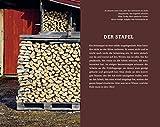 Der Mann und das Holz: Vom Fällen, Hacken und Feuermachen -