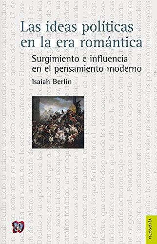 Las ideas políticas en la era romántica. Surgimiento e influencia en el pensamiento moderno (Filosofia) por Isaiah Berlin