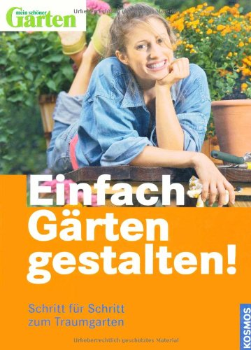 Kosmos (Franckh-Kosmos) Einfach Gärten gestalten!: Schritt für Schritt zum Traumgarten