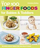 Best Food For Your Baby & Toddlers - The Top 100 Finger Foods for Babies Review
