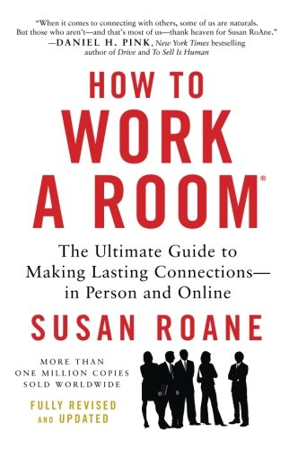 How to Work a Room: The Ultimate Guide to Making Lasting Connections--In Person and Online por Susan Roane