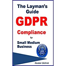 The Layman's Guide GDPR Compliance for Small Medium Business (English Edition)