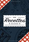 Mes Recettes Délicieuses - Cahier à compléter pour 100 recettes - Livre de cuisine personnalisé à écrire 50 recette - Cahier De Recettes