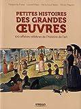 Petites histoires des grandes oeuvres : 100 affaires célèbres de l'histoire de l'art