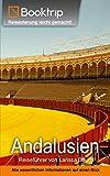Andalusien Reiseführer: von Booktrip®: Reiseplanung leicht gemacht ? Alle wesentlichen Informationen auf einen Blick - Booktrip