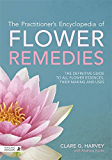 The Practitioner's Encyclopedia of Flower Remedies: The Definitive Guide to All Flower Essences, their Making and Uses