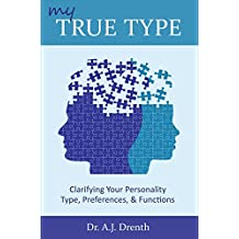 My True Type: Clarifying Your Personality Type, Preferences & Functions (English Edition)