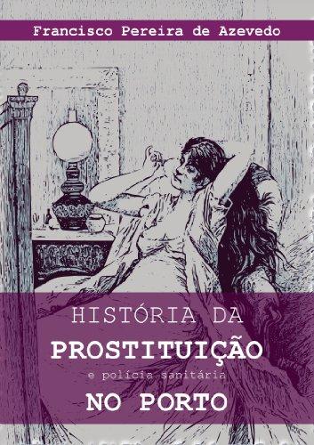 História da prostituição e polícia sanitária no Porto (Portuguese Edition) por Francisco Pereira de Azevedo