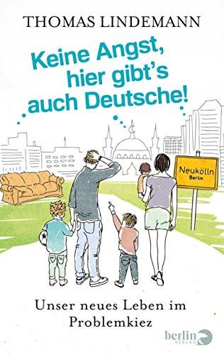Keine Angst, hier gibt's auch Deutsche!: Unser neues Leben im Problemkiez