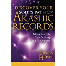 Discover Your Soul???s Path Through the Akashic Records: Taking Your Life from Ordinary to ExtraOrdinary by Linda Howe (2015-02-03)
