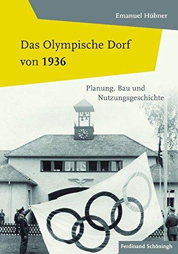 Das Olympische Dorf von 1936 : Planung, Bau und Nutzungsgeschichte / Emanuel Hubner | Hubner, Emanuel