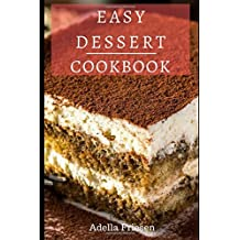 Easy Dessert Cookbook: Delicious Dessert Recipes You Can Easily Make At Home!