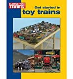 [Get Started in Toy Trains (Classic Toy Trains Books) [ GET STARTED IN TOY TRAINS (CLASSIC TOY TRAINS BOOKS) ] By Kalmba