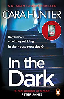 In The Dark: the #1 bestselling thriller from the author of the Richard and Judy pick 'Close to Home' (DI Fawley Thriller, Book 2) by [Hunter, Cara]