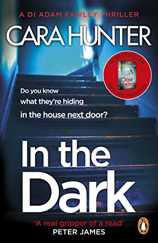 In The Dark: from the Richard and Judy bestselling author of 'Close to Home' (DI Fawley Thriller, Book 2) by [Hunter, Cara]