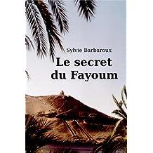Le secret du Fayoum - Roman Egypte voyage aventure amour historique antique