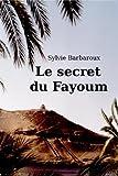 Le secret du Fayoum - Roman Egypte voyage aventure amour historique antique (French Edition)