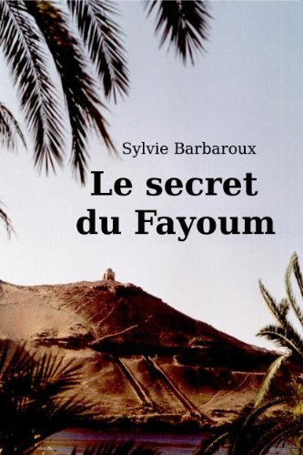Le secret du Fayoum: Roman Égypte - Voyage amour historique ancienne