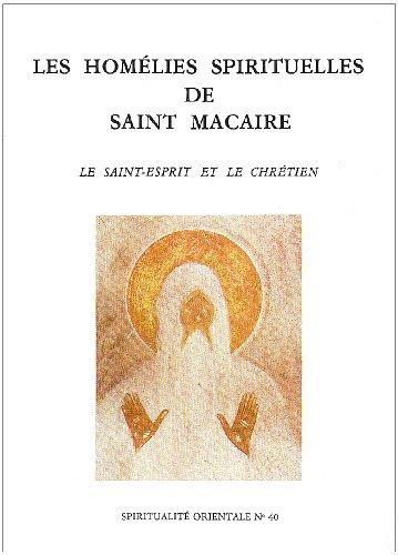 LES HOMELIES SPIRITUELLES DE SAINT MACAIRE. Le Saint-Esprit et le Chrétien