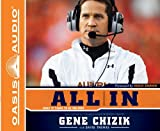 All In: What It Takes to Be the Best by Gene Chizik (2011-07-05)
