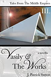 Vasily & The Works (Tales from the Middle Empires)