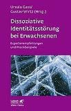Dissoziative Identitätsstörung bei Erwachsenen: Expertenempfehlungen und Praxisbeispiele (Leben lernen)