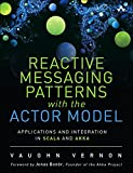 Reactive Messaging Patterns with the Actor Model: Applications and Integration in Scala and Akka