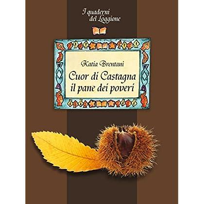Cuor Di Castagna. Come Usarla In Cucina: I Quaderni Del Loggione - Damster (Damster - Quaderni Del Loggione, Cultura Enogastronomica)