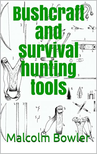 Bushcraft and survival hunting tools (English Edition) por Malcolm Bowler