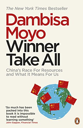 Winner Take All: China's Race For Resources and What It Means For Us por Dambisa Moyo