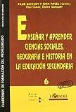 Enseñar Y Aprender Ciencias Sociales, Geografía E Historia En La Educación Secundaria (Cuadernos de formación del profesorado)