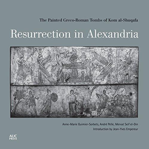 Resurrection in Alexandria: The Painted Greco-Roman Tombs of Kom Al-Shuqafa