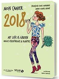 Mon cahier 2018 My life is green par Françoise Couic-Marinier