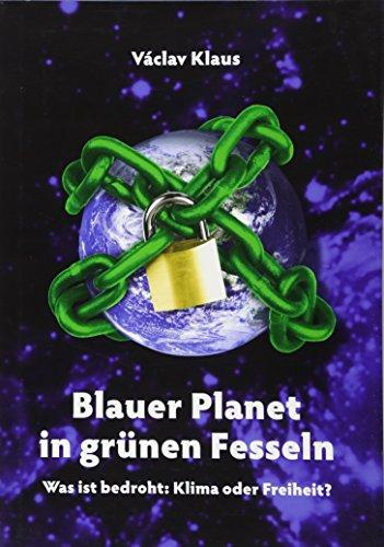 Blauer Planet in grünen Fesseln. Was ist bedroht: Klima oder Freiheit?