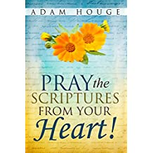 Pray the Scriptures from Your Heart! (English Edition)